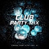 Club Party Mix: Fresh EDM Hits vol. 2 von Various Artists