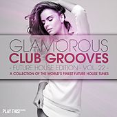 Glamorous Club Grooves - Future House Edition, Vol. 22 de Various Artists