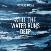 Still the Water Runs Deep von Richard Lucas