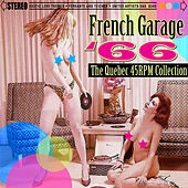 French Garage '66 - The Quebec 45 RPM Collection de Various Artists
