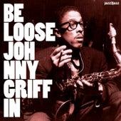 Be Loose de Johnny Griffin