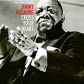 Cross Your Heart by Jimmy Rushing