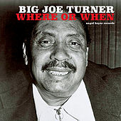 Where or When by Big Joe Turner