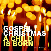 Gospel Christmas - A Child Is Born by Various Artists