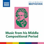 Celebrate Beethoven: Music from His Middle Compositional Period de Various Artists