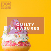100 Greatest Guilty Pleasures: Cheesy Pop Hits by Various Artists