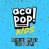 Nothing Breaks Like a Heart von Acapop! KIDS