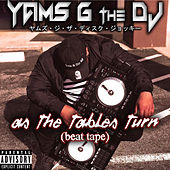 As The Tables Turn: Beat Tape by Yams G The DJ