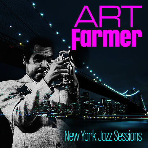 New York Jazz Sessions by Art Farmer