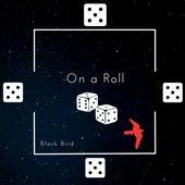 On A Roll by Black Bird