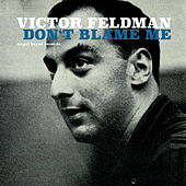 Don't Blame Me by Victor Feldman