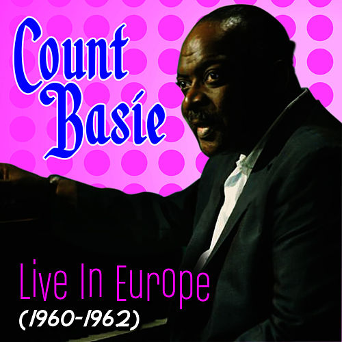 Live In Europe (1960-1962) by Count Basie