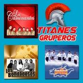 Titanes Gruperos by Los Caminantes Los Bondadosos