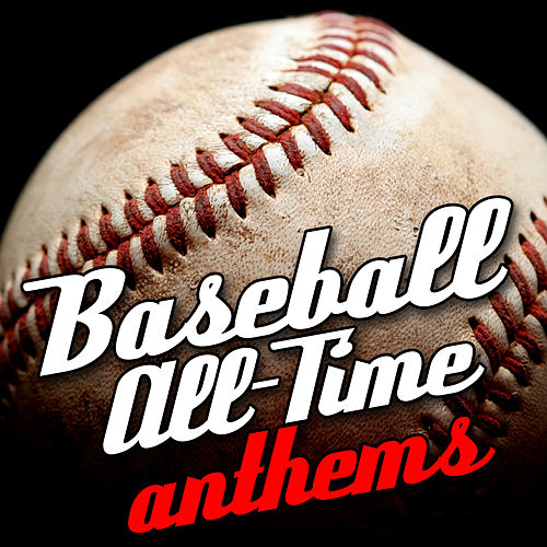 Baseball All-Time Anthems by Various Artists