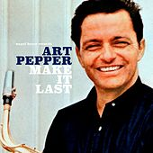 Make It Last by Art Pepper