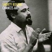 Chances Are de Shorty Rogers