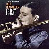 Nobody Knows by Jack Teagarden