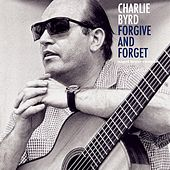 Forgive and Forget de Charlie Byrd
