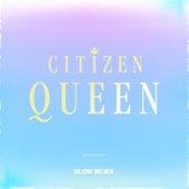 Slow Burn de Citizen Queen
