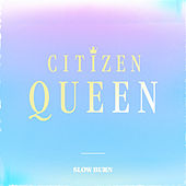 Slow Burn by Citizen Queen