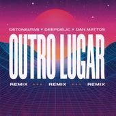 Outro Lugar (Dan Mattos e DeepDelic Remix) de Detonautas