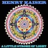 A Little Stroke of Light - Live Solo Guitar 2010 von Henry Kaiser