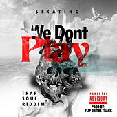 We Don't Play by Sikating