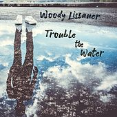 Trouble the Water by Woody Lissauer
