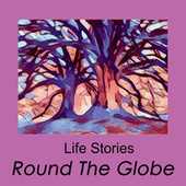 Life Stories von Round the Globe