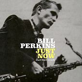 Just Now by Bill Perkins
