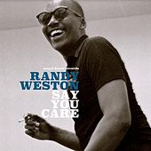 Say You Care by Randy Weston