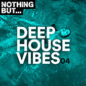 Nothing But... Deep House Vibes, Vol. 04 de Various Artists