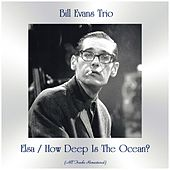 Elsa / How Deep Is the Ocean? (All Tracks Remastered) von Bill Evans Trio