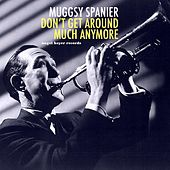 Don't Get Around Much Anymore by Muggsy Spanier