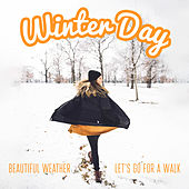 Winter Day – Beautiful Weather, Let's Go for a Walk von Various Artists