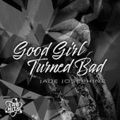 Good Girl Turned Bad de Jade Josephine