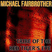 Tribe of the Red Tiger's Eye by Michael Fairbrother