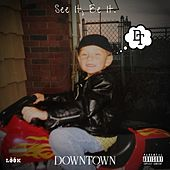 See It, Be It. de Downtown