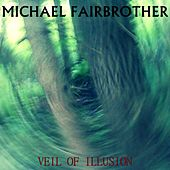 Veil of Illusion by Michael Fairbrother