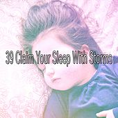 39 Claim Your Sleep with Storms by Rain Sounds and White Noise