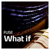 What If by Fuse