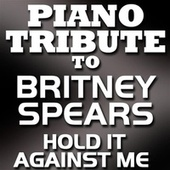 Hold It Against Me - Single by Piano Tribute Players