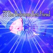 77 The Bedrooms Best Friend by Best Relaxing SPA Music