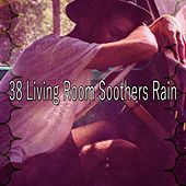 38 Living Room Soothers Rain by Rain Sounds and White Noise
