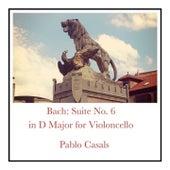 Bach: Suite No. 6 in D Major for Violoncello by Pablo Casals