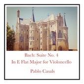 Bach: Suite No. 4 In E Flat Major for Violoncello de Pablo Casals