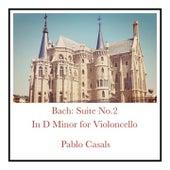 Bach: Suite No.2 In D Minor for Violoncello de Pablo Casals