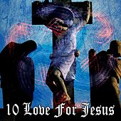 10 Love for Jesus by Christian Hymns
