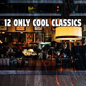 12 Only Cool Classics by Bar Lounge