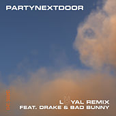 LOYAL (feat. Drake and Bad Bunny) (Remix) by PARTYNEXTDOOR